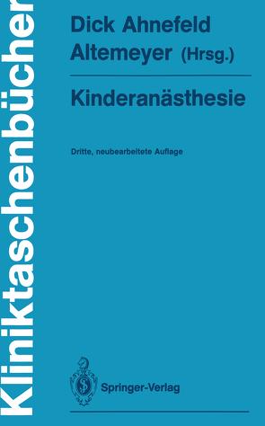 Kinderanästhesie von Ahnefeld,  Friedrich W., Altemeyer,  K.-H., Altemeyer,  Karl-Heinz, Bachmann,  K. D., Bauer-Miettinen,  U., Dangel,  P., Darius,  H., Dick,  W., Dick,  Wolfgang, Fösel,  T., Hausdörfer,  J., Holzki,  J., Jorch,  G., Kleinheisterkamp,  U., Kraus,  G., Kretz,  F.-J., Ließem-Sachse,  R., Mantel,  K., Schrör,  K., Stopfkuchen,  H.