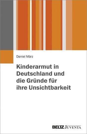 Kinderarmut in Deutschland und die Gründe für ihre Unsichtbarkeit von März,  Daniel, Reuter,  Julia