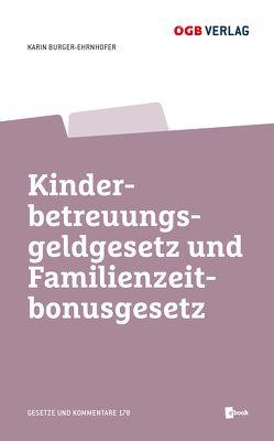 Kinderbetreuungsgeldgesetz und Familienzeitbonusgesetz von Burger-Ehrnhofer,  Karin