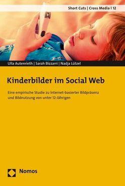 Kinderbilder im Social Web von Autenrieth,  Ulla, Bizzarri,  Sarah, Lützel,  Nadja