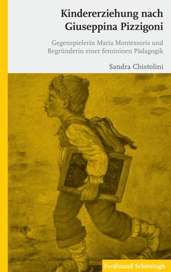 Kindererziehung nach Giuseppina Pizzigoni von Chistolini,  Sandra