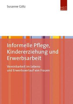 Informelle Pflege, Kindererziehung und Erwerbsarbeit von Götz,  Susanne