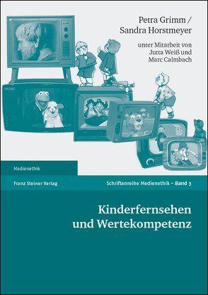 Kinderfernsehen und Wertekompetenz von Calmbach,  Marc, Grimm,  Petra, Horstmeyer,  Sandra, Weiß,  Jutta