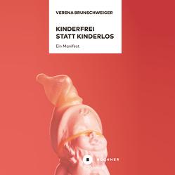 Kinderfrei statt kinderlos von Brunschweiger,  Verena