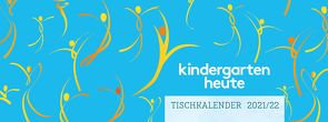 kindergarten heute tischkalender 2021/22