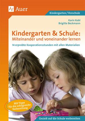 Kindergarten & Schule: Miteinander und voneinander lernen von Beckmann,  Brigitte, Kobl,  Karin