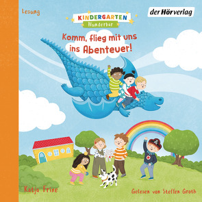 Kindergarten Wunderbar – Komm, flieg mit uns ins Abenteuer! von Frixe,  Katja, Groth,  Steffen, Kissling,  Sandra