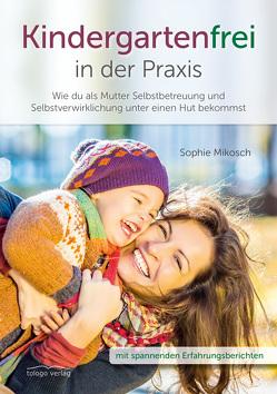 Kindergartenfrei in der Praxis von Mikosch,  Sophie