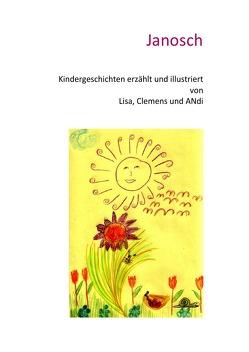 Kindergeschichten erzählt und illustriert von Lisa, Clemens und ANdi von Hunziker,  ANdi