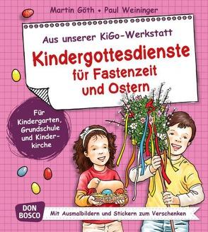 Kindergottesdienste für Fastenzeit und Ostern von Goeth,  Martin, Weininger,  Paul