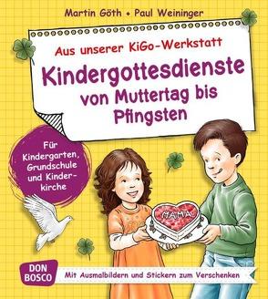 Kindergottesdienste von Muttertag bis Pfingsten von Goeth,  Martin, Weininger,  Paul