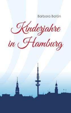 Kinderjahre in Hamburg von Batón,  Barbara