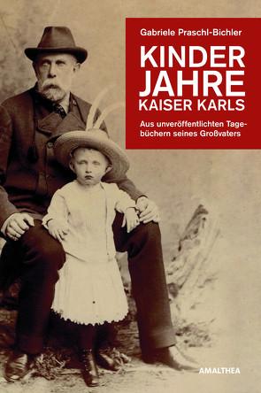 Kinderjahre Kaiser Karls von Praschl-Bichler,  Gabriele