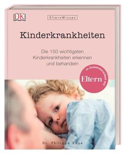 Eltern-Wissen. Kinderkrankheiten von Kaye,  Philippa