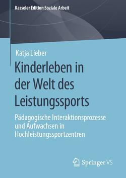 Kinderleben in der Welt des Leistungssports von Lieber,  Katja