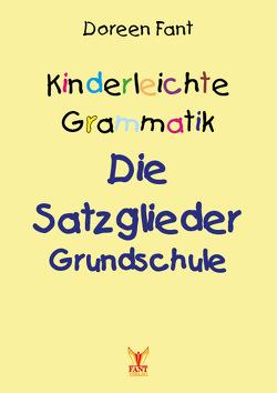 Kinderleichte Grammatik: Die Satzglieder Grundschule von Fant,  Doreen