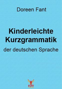 Kinderleichte Kurzgrammatik der deutschen Sprache von Fant,  Doreen