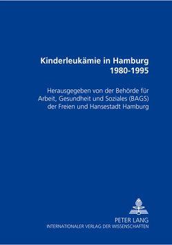 Kinderleukämie in Hamburg 1980-1995 von Behörde für Arbeit,  Gesundheit und Soziales der Freien und Hans