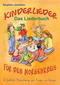 Kinderlieder für den Morgenkreis – 22 fröhliche Mitmachsongs zum Tanzen und Bewegen von Breuer,  Kati, Janetzko,  Stephen