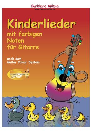 Kinderlieder mit farbigen Noten für Gitarre nach dem Guitar Colour System von Ast,  Bernhard, Mikolai,  Burkhard