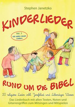 Kinderlieder rund um die Bibel, Vol. 3 – Religiöse Lieder inkl. Josefslied und Lebendiges Wasser von Janetzko,  Stephen