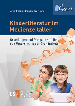 Kinderliteratur im Medienzeitalter von Ballis,  Anja, Burkard,  Mirjam