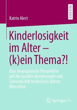 Kinderlosigkeit im Alter – (k)ein Thema?! von Alert,  Katrin