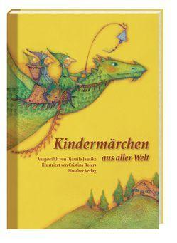 Kindermärchen aus aller Welt von Hüther,  Prof. Dr. Gerald, Jaenike,  Djamila, Roters,  Cristina