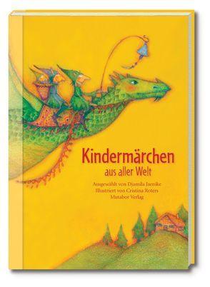 Kindermärchen aus aller Welt von Hüther,  Prof. Dr. Gerald, Jaenike,  Djamila, Mutabor Märchenstiftung, Roters,  Cristina