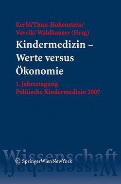 Kindermedizin – Werte versus Ökonomie von Kerbl,  Reinhold, Thun-Hohenstein,  Leonhard, Vavrik,  Klaus, Waldhauser,  Franz