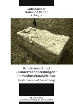 Kindermord und «Kinderfachabteilungen» im Nationalsozialismus von Kaelber,  Lutz, Reiter,  Raimond