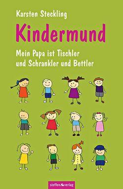 Kindermund – Mein Papa ist Tischler und Schrankler und Bettler von Steckling,  Karsten