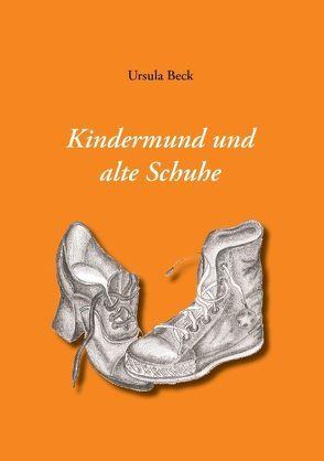 Kindermund und alte Schuhe von Beck,  Ursula