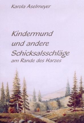 Kindermund und andere Schicksalsschläge am Rande des Harzes von Aselmeyer,  Karola