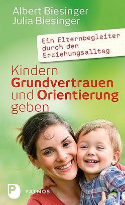 Kindern Grundvertrauen und Orientierung geben von Biesinger,  Albert, Biesinger,  Julia