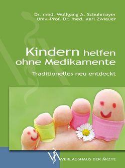 Kindern helfen ohne Medikamente von Schuhmayer,  Wolfgang A., Zwiauer,  Karl