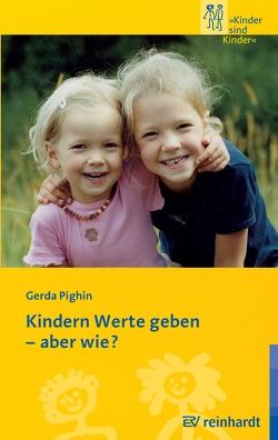 Kindern Werte geben – aber wie? von Pighin,  Gerda
