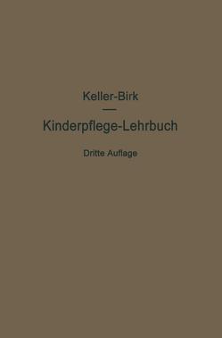 Kinderpflege-Lehrbuch von Birk,  Walter, Keller,  Arthur, Möller,  Axel