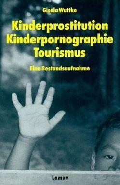 Kinderprostitution, Kinderpornographie, Tourismus von Dammermann,  Christa, Wuttke,  Gisela