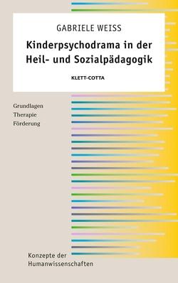 Kinderpsychodrama in der Heil- und Sozialpädagogik von Weiß,  Gabriele