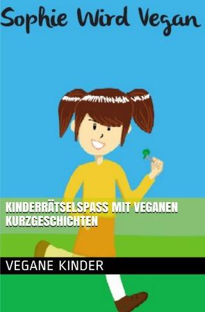 Kinderrätselspaß mit veganen Kurzgeschichten von Renner,  Manuela