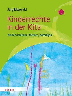 Kinderrechte in der Kita von Maywald,  Jörg, Neumann,  Harald