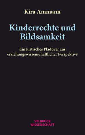 Kinderrechte und Bildsamkeit von Ammann,  Kira
