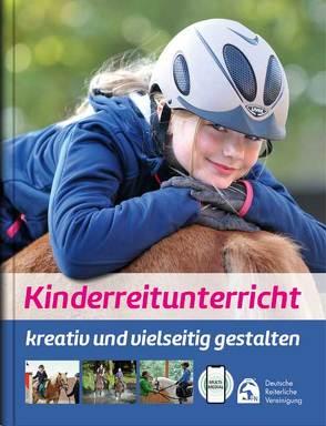Kinderreitunterricht – kreativ und vielseitig gestalten von Deutsche Reiterliche Vereinigung e.V. (FN), Otto,  Lina Sophie, Riedel,  Meike