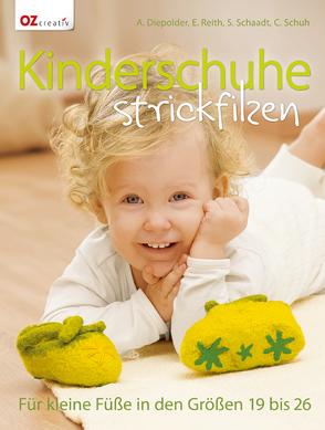 Kinderschuhe strickfilzen von Diepolder,  Annette, Reith,  Elke, Schaadt,  Susanne, Schuh,  Claudia