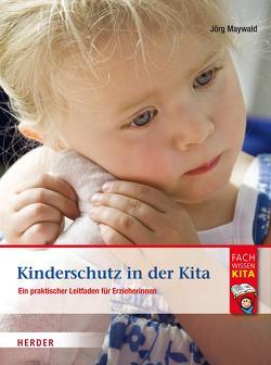 Kinderschutz in der Kita von Maywald,  Jörg