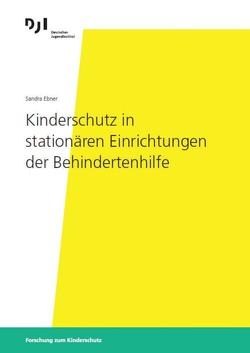 Kinderschutz in stationären Einrichtungen der Behindertenhilfe von Sandra,  Ebner