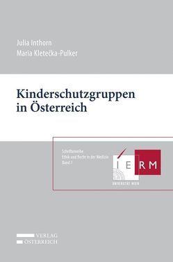 Kinderschutzgruppen in Österreich von Inthorn,  Julia, Kletecka-Pulker,  Maria