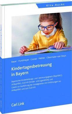 Kindertagesbetreuung in Bayern von Bauer,  Martin, Groner,  Frank, Hundmeyer,  Simon, Mehler,  Jochen, Obermaier-van Deun,  Peter