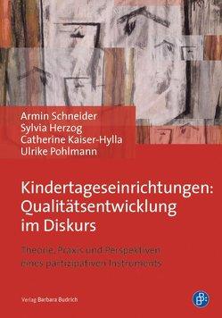 Kindertageseinrichtungen: Qualitätsentwicklung im Diskurs von Herzog,  Sylvia, Kaiser-Hylla,  Catherine, Pohlmann,  Ulrike, Schneider,  Armin